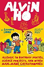 ALVIN HO: Allergic to Birthday Parties, Science Projects and Other Man-Made Catastrophes by Lenore Look