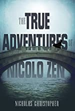 The True Adventures of Nicolo Zen by Nnicholas Christopher