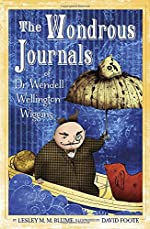 The Wondrous Journals of Dr. Wendell Wellington Wiggins by Lesley M. M. Blume