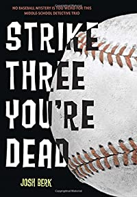 Strike Three You're Dead by Josh Berk
