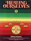 Healing Ourselves: A Book to Serve As a Companion in Time of Illness and Health: Based on the Lectures and Teaching of Naboru Muramoto
