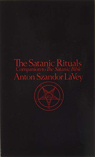 The Satanic Rituals: Companion to The Satanic Bible, Anton Szandor LaVey