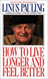 Linus Pauling: How to Live Longer and Feel Better