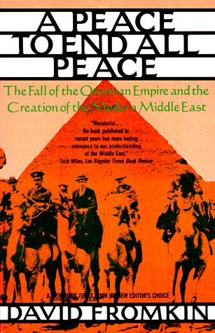 Peace to End All Peace: The Fall of the Ottoman Empire and the Creation of the Modern Middle East, Fromkin, David