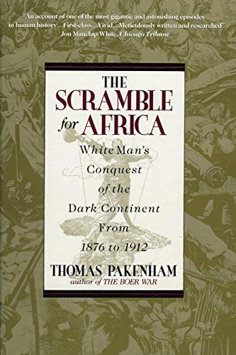 The Scramble for Africa: White Man's Conquest of the Dark Continent from 1876-1912
