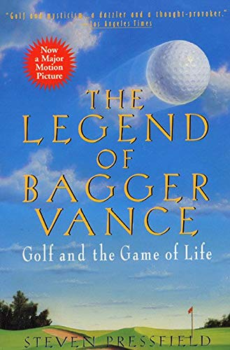 The Legend of Bagger Vance: A Novel of Golf and the Game of Life - Steven Pressfield