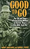 Good to Go : The Life And Times Of A Decorated Member Of The U.s. Navy's Elite Seal Team Two - book cover picture