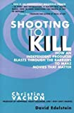 Shooting to Kill: How an Independent Producer Blasts Through the Barriers to Make Movies That Matter - book cover picture