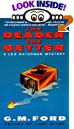 The Deader the Better : A Leo Waterman Mystery by  G.M. Ford (Author) (Mass Market Paperback - January 2001) 