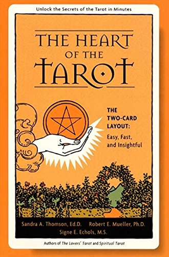 The Heart of the Tarot: The Two-card Layout: Easy, Fast, and Insightful, Thomson, Sandra A.; Mueller, Robert E.; Echols, Signe E.