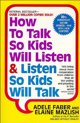 How to Talk So Kids Will Listen & Listen So Kids Will Talk, Mazlish, Elaine; Faber, Adele