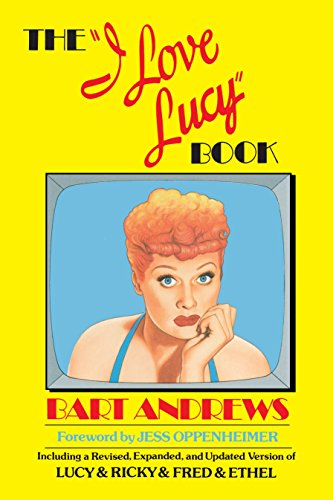 "The ""I Love Lucy"" Book: Including a Revised, Expanded, and Updated Version of Lucy & Ricky & Fred & Ethel, Andrews, Bart"