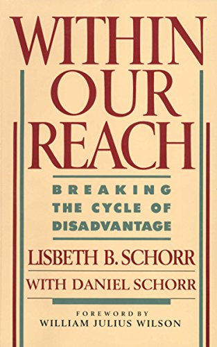 Within Our Reach: Breaking the Cycle of Disadvantage, Lisbeth Schorr; Daniel Schorr
