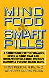 Mind Food & Smart Pills: A Sourcebook for the Vitamins, Herbs, and Drugs That Can Increase Intelligence, Improve Memory, and Prevent Brain Aging