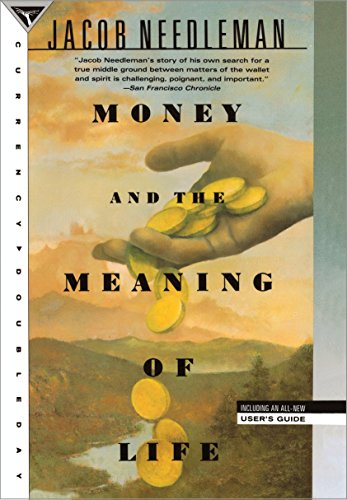 Money and the meaning of life, by Needleman, Jacob
