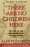 There Are No Children Here : The Story of Two Boys Growing Up in The Other America