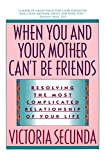 When You and Your Mother Can't Be Friends : Resolving the Most Complicated Relationship of Your Life - book cover picture