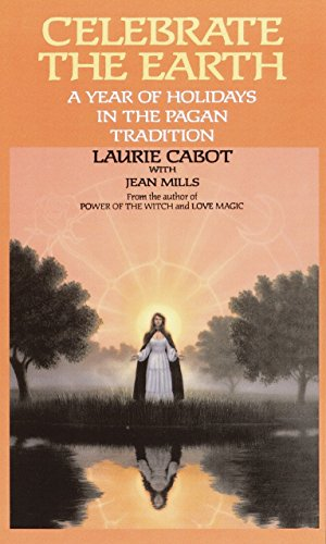 Celebrate the Earth: A Year of Holidays in the Pagan Tradition, Cabot, Laurie