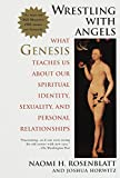 Wrestling With Angels : What Genesis Teaches Us About Our Spiritual Identity, Sexuality and Personal Relationships - book cover picture