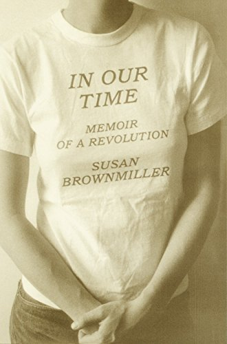 In Our Time: Memoir of a Revolution, Brownmiller, Susan