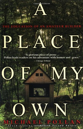 A Place of My Own: The Education of an Amateur Builder, Pollan, Michael