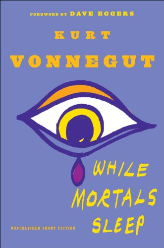While Mortals Sleep: Unpublished Short Fiction, Vonnegut, Kurt