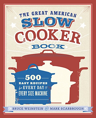 PDF The Great American Slow Cooker Book 500 Easy Recipes for Every Day and Every Size Machine