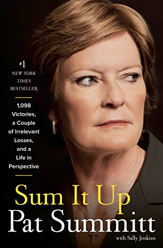 Sum It Up: A Thousand and Ninety-Eight Victories, a Couple of Irrelevant Losses, and a Life in Perspective - Pat Head Summitt, Sally Jenkins