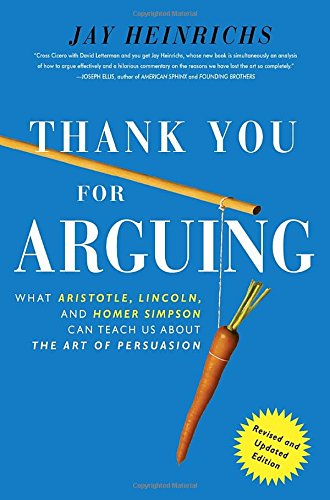 76. Thank You For Arguing: What Aristotle, Lincoln, And Homer Simpson Can Teach Us About the Art of Persuasion – Jay Heinrichs; Jay Heinrichs