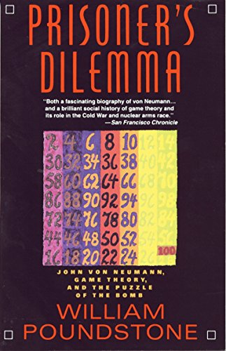 Prisoner's Dilemma: John von Neumann, Game Theory, and the Puzzle of the Bomb - William Poundstone