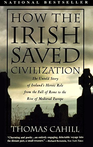 How the Irish Saved Civilization: The Untold Story of Ireland's Heroic Role From the Fall of Rome to the Rise of Medieval Europe (The Hinges of History), Cahill, Thomas