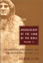 Archaeology of the Land of the Bible: The Assyrian, Babylonian, and Persian Periods (732-332 B.C.E.), Vol. 2 by Ephraim Stern