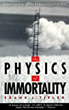 The Physics of Immortality : Modern Cosmology, God and the Resurrection of the Dead - book cover picture