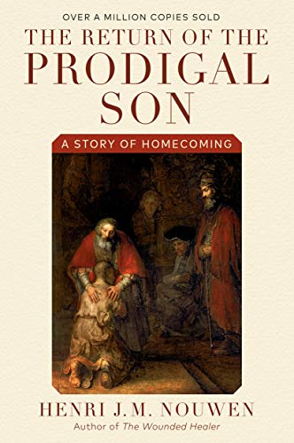 The Return of the Prodigal Son: A Story of Homecoming, Henri J. M. Nouwen