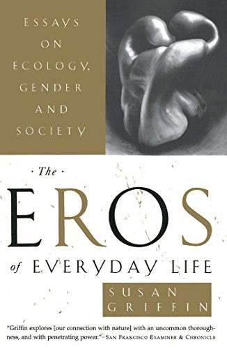 The Eros of Everyday Life: Essays on Ecology, Gender and Society, Griffin, Susan