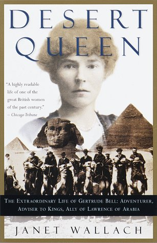 Desert Queen: The Extraordinary Life of Gertrude Bell: Adventurer, Adviser to Kings, Ally of Lawrence of Arabia, Wallach, Janet