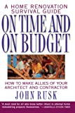 On Time and on Budget : A Home Renovation Survival Guide by John Rusk