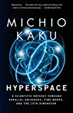 Hyperspace : A Scientific Odyssey Through Parallel Universes, Time Warps, and the 10th Dimens ion by Michio Kaku