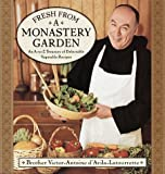 Fresh from a Monastery Garden : An A-Z Collection of Delectable Vegetable Recipes - book cover picture