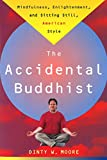 The Accidental Buddhist: Mindfulness, Enlightenment, and Sitting Still, American Style