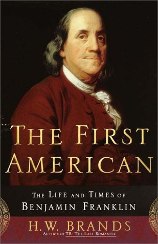 The First American: The Life and Times of Benjamin Franklin, Brands, H.W.
