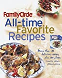 Family Circle All-Time Favorite Recipes : More Than 600 Recipes  and 175 Photographs by Susan Kelliher Ungaro