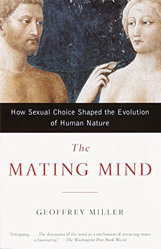 The Mating Mind: How Sexual Choice Shaped the Evolution of Human Nature, by Miller, G.