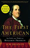 : The First American: The Life and Times of Benjamin Franklin