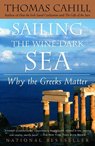 Sailing the Wine-Dark Sea: Why the Greeks Matter (Hinges of History), Cahill, Thomas