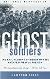 Ghost Soldiers: The Epic Account of World War II's Greatest Rescue Mission - book cover picture