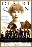 Desert Queen: The Extraordinary Life of Gertrude Bell: Adventurer, Advisor to Kings, Ally of Lawrence of Arabia
