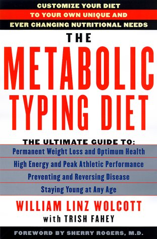 The Metabolic Typing Diet: Customize Your Diet to Your Own Unique & Ever Changing Nutritional Needs