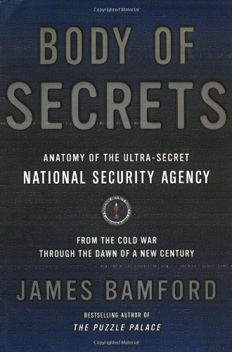 Body of Secrets: Anatomy of the Ultra-Secret National Security Agency, Bamford, James