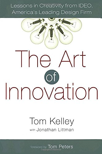 The Art of Innovation: Lessons in Creativity from IDEO, America's Leading Design Firm - Tom Kelley, Jonathan LittmanTom Peters